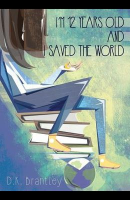 I'm 12 Years Old And I Saved The World