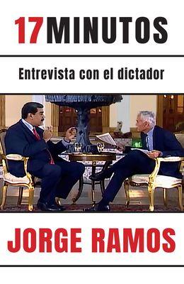 17 Minutos: Entrevista Con El Dictador / 17 Minutes. an Interview with the Dicta Tor: Una Lectura Esencial Para Entender El Rol del Periodista