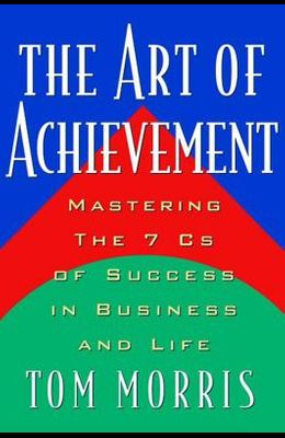 Art of Achievement: Mastering the 7 C's of Success in Business and Life
