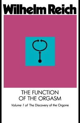The Function of the Orgasm: Discovery of the Orgone