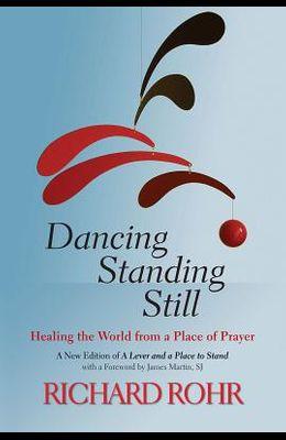 Dancing Standing Still: Healing the World from a Place of Prayer