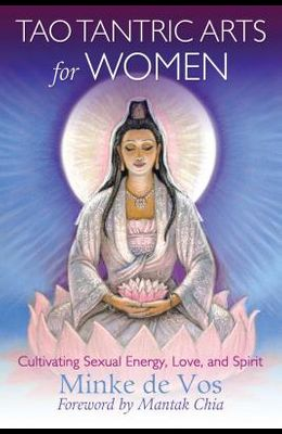 Tao Tantric Arts for Women: Cultivating Sexual Energy, Love, and Spirit