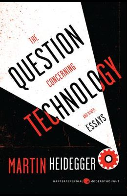 The Question Concerning Technology: And Other Essays
