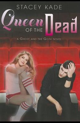 Queen of the Dead (A Ghost and the Goth Novel