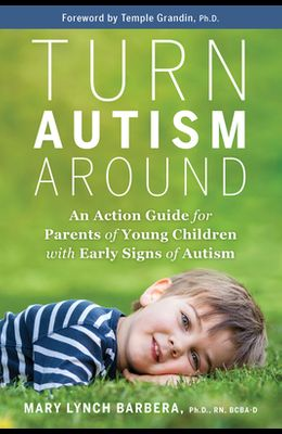 Turn Autism Around: An Action Guide for Parents of Young Children with Early Signs of Autism