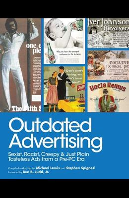 Outdated Advertising: Sexist, Racist, Creepy, and Just Plain Tasteless Ads from a Pre-PC Era