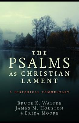 The Psalms as Christian Lament: A Historical Commentary
