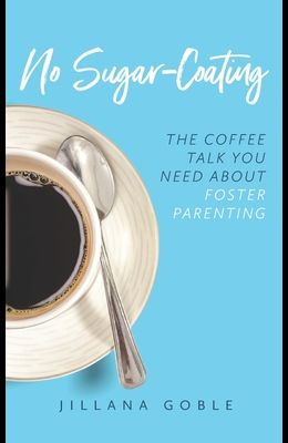 No Sugar Coating: The Coffee Talk You Need About Foster Parenting