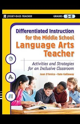 Differentiated Instruction for the Middle School Language Arts Teacher, Grades 5-8: Activities and Strategies for an Inclusive Classroom