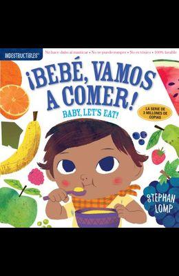 Indestructibles: Bebé, Vamos A Comer!/By, Let's Eat!