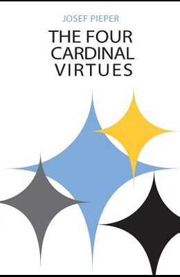 The Four Cardinal Virtues: Human Agency, Intellectual Traditions, and Responsible Knowledge