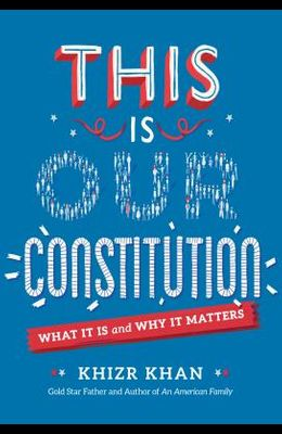 This Is Our Constitution: What It Is and Why It Matters