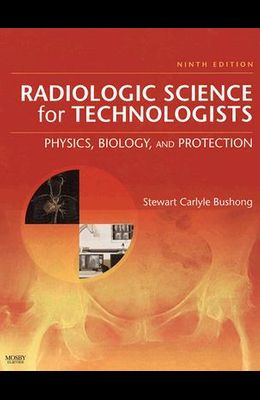 Radiologic Science for Technologists: Physics, Biology, and Protection