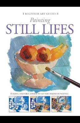 Painting Still Lifes (Beginner Art Guides)