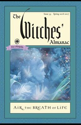 The Witches' Almanac: Issue 35, Spring 2016 to Spring 2017: Air: The Breath of Life