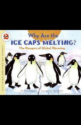 Why Are the Ice Caps Melting?: The Dangers of Global Warming