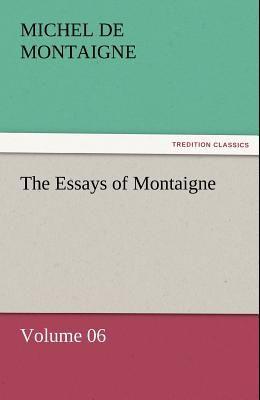 The Essays of Montaigne - Volume 06