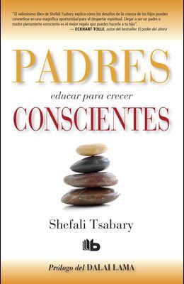 Padres Conscientes / The Conscious Parent. Transforming Ourselves, Empowering Our Children