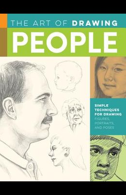 The Art of Drawing People: Simple Techniques for Drawing Figures, Portraits, and Poses