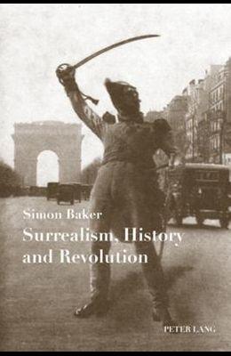 Surrealism, History and Revolution