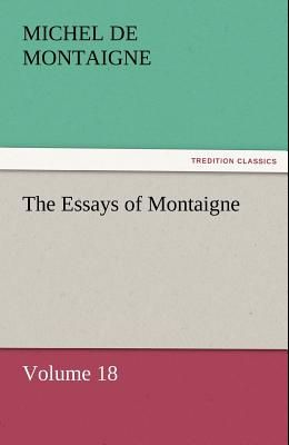 The Essays of Montaigne - Volume 18