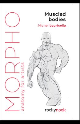 Morpho: Muscled Bodies: Anatomy for Artists