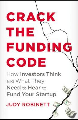 Crack the Funding Code: How Investors Think and What They Need to Hear to Fund Your Startup