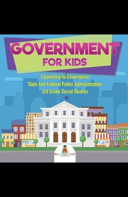Government for Kids - Citizenship to Governance State And Federal Public Administration 3rd Grade Social Studies