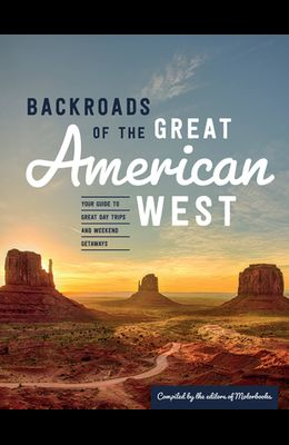 Backroads of the Great American West: Your Guide to Great Day Trips & Weekend Getaways