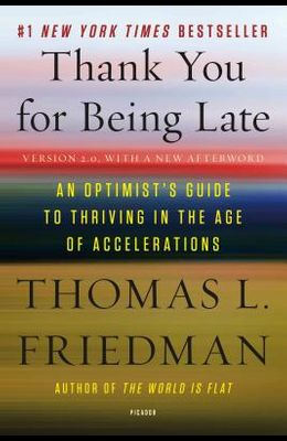 Thank You for Being Late: An Optimist's Guide to Thriving in the Age of Accelerations (Version 2.0, with a New Afterword)