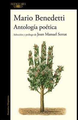 Antología Poética Benedetti. Selección Y Prólogo de Joan Manuel Serrat / Benedettis Poetic Anthology. Selection and Prologue by Joan Manuel Serrat