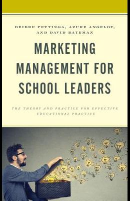 Marketing Management for School Leaders: The Theory and Practice for Effective Educational Practice