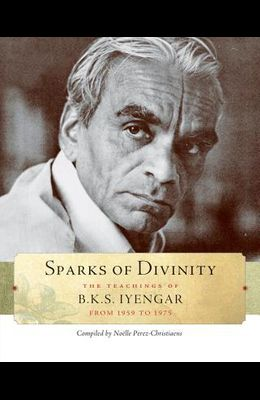 Sparks of Divinity: The Teachings of B. K. S. Iyengar