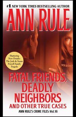 Fatal Friends, Deadly Neighbors, 16: Ann Rule's Crime Files Volume 16