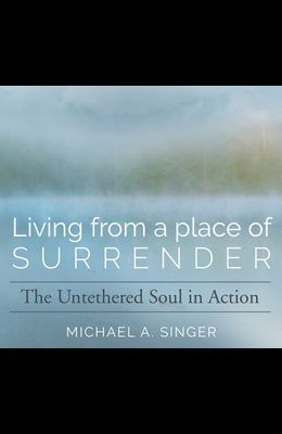 Living from a Place of Surrender: The Untethered Soul in Action