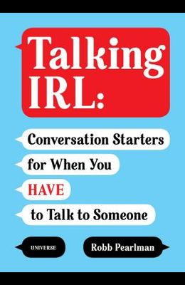 Talking Irl: Conversation Starters for When You Have to Talk to Someone