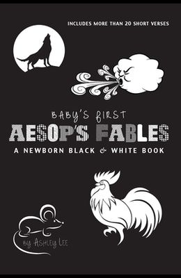 Babies First Aesop's Fables: A Newborn Black & White Book: 22 Short Verses, The Ants and the Grasshopper, The Fox and the Crane, The Boy Who Cried