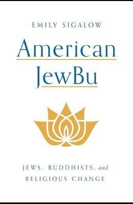 American Jewbu: Jews, Buddhists, and Religious Change