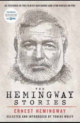 The Hemingway Stories: As Featured in the Film by Ken Burns and Lynn Novick on PBS