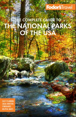 Fodor's the Complete Guide to the National Parks of the USA: All 63 Parks from Maine to American Samoa