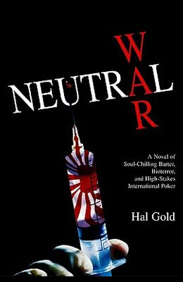 Neutral War: A Novel of Soul-Chilling Barter, Bioterror, and High-Stakes International Poker