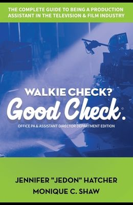 Walkie Check, Good Check: A How-to-Guide on Working as a Production Assistant