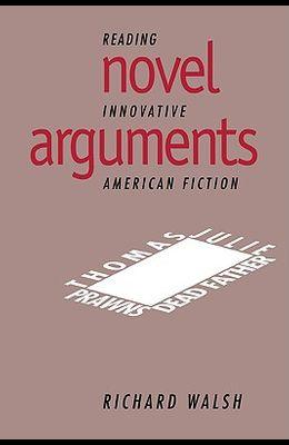 Novel Arguments: Reading Innovative American Fiction