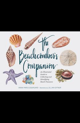 The Beachcomber's Companion: An Illustrated Guide to Collecting and Identifying Beach Treasures (Watercolor Seashell and Shell Collecting Book, Bea