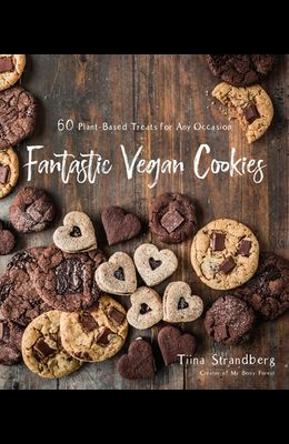 Fantastic Vegan Cookies: 60 Plant-Based Treats for Any Occasion