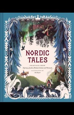 Nordic Tales: Folktales from Norway, Sweden, Finland, Iceland, and Denmark (Nordic Folklore and Stories, Illustrated Nordic Book for