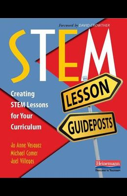 Stem Lesson Guideposts: Creating Stem Lessons for Your Curriculum