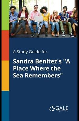 A Study Guide for Sandra Benitez's a Place Where the Sea Remembers