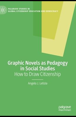 Graphic Novels as Pedagogy in Social Studies: How to Draw Citizenship