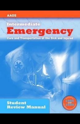 Intermediate - Emergency Care and Transportation of the Sick and Injured: Student Review Manual